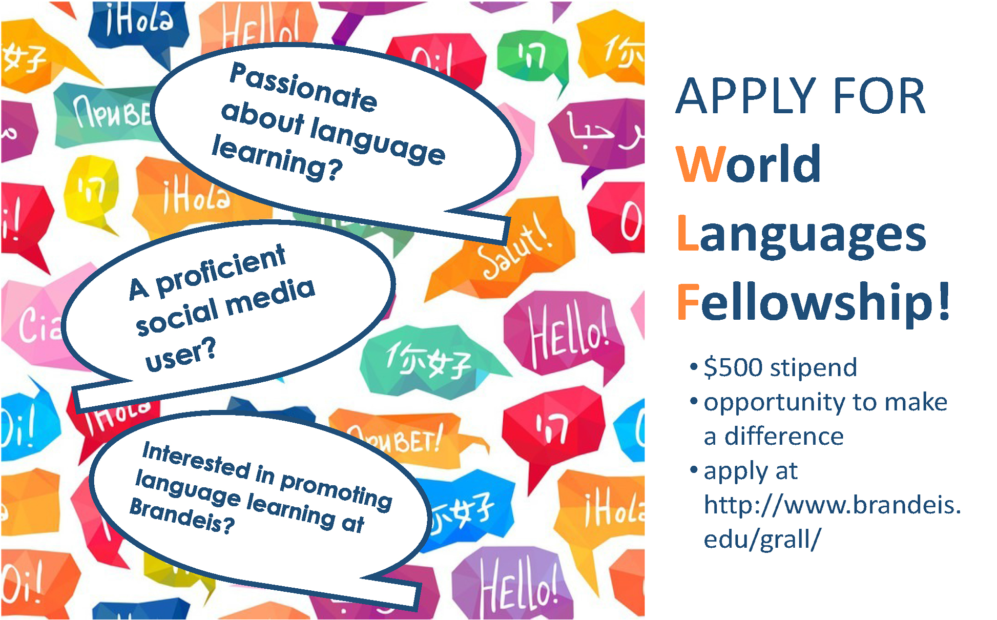 image of poster advertising World Languages Fellowship. text reads: passionate about language learning? a proficient social media user? interested in promoting language learning at Brandeis? Apply for World Languages Fellowship! $500 stiped, opportunity to make a difference, apply at http://www.brandeis.edu/grall