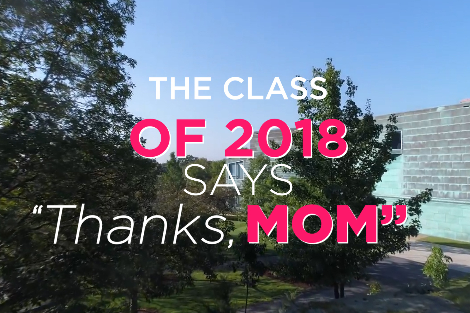 "Text: Class of 2018 says ""Thanks Mom!"""