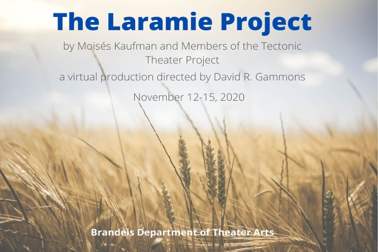 "A photo of a field with grass and a blue sky. The text reads ""The Laramie Project"" ""by Moises Kaufman and members of the Tectonic Theater Project"" ""virtually directed by David R. Gammons"" ""November 12-15, 2020"""