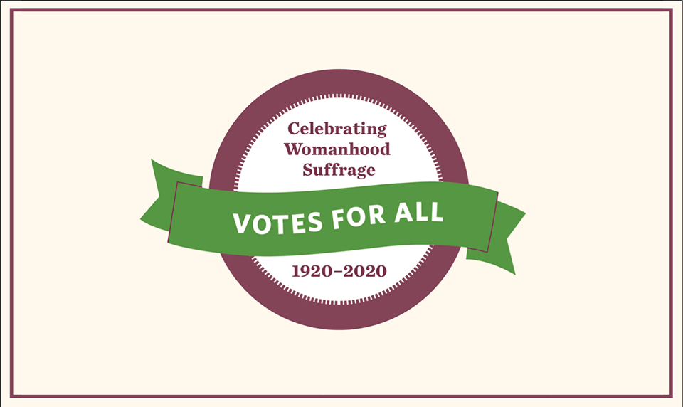 Votes for All: Celebrating 100 Years of Womanhood Suffrage